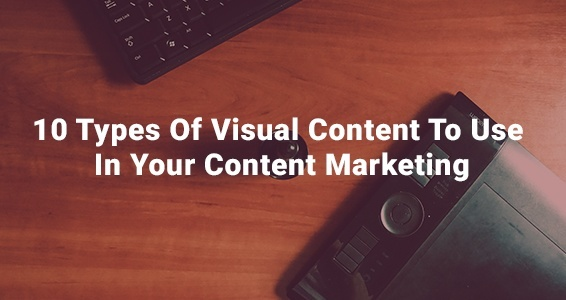 10 Types Of Visual Content To Use In Your Content Marketing