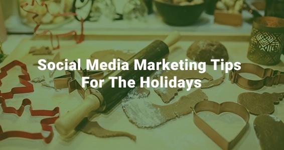 Social Media Marketing Tips for the Holidays