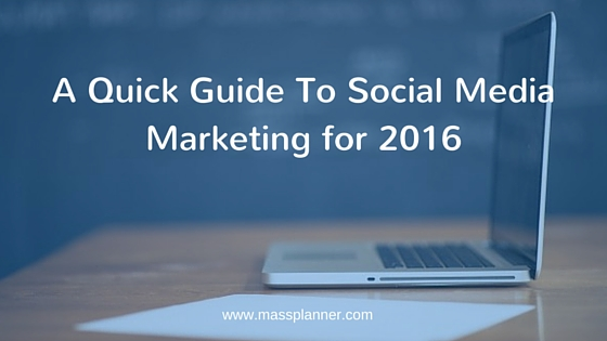 A Quick Guide To Social Media Marketing for 2016