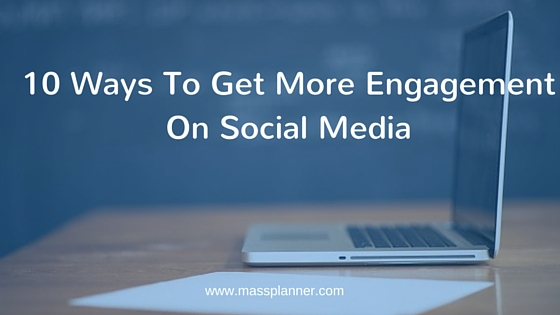 10 Ways To Get More Engagement On Social Media