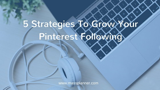 5 Strategies To Grow Your Pinterest Following