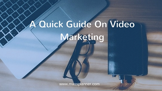 A Quick Guide On Video Marketing