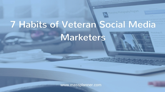 7 Habits of Veteran Social Media Marketers