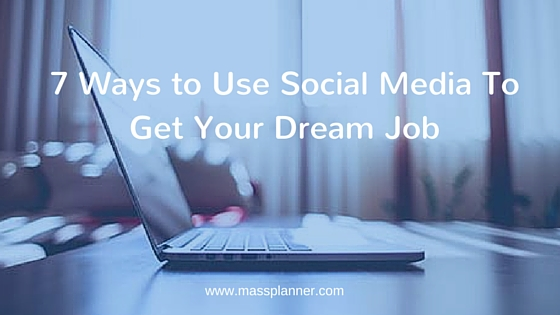 7 Ways to Use Social Media To Get Your Dream Job