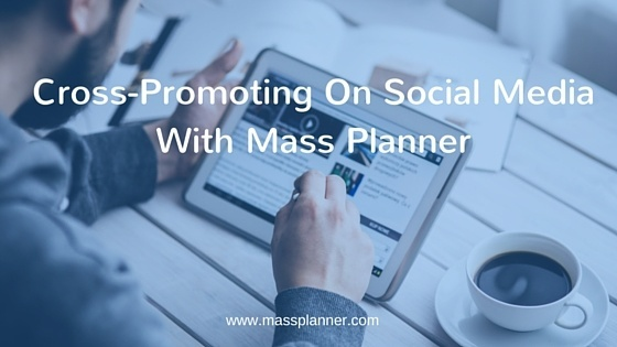 Cross-Promoting On Social Media With Mass Planner