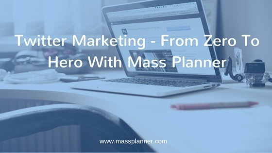 Twitter Marketing From Zero To Hero With Mass Planner