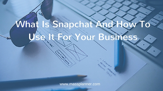 What Is Snapchat And How To Use It For Your Business