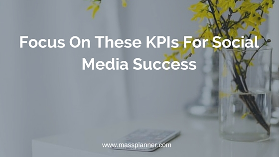 Focus On These KPIs For Social Media Success