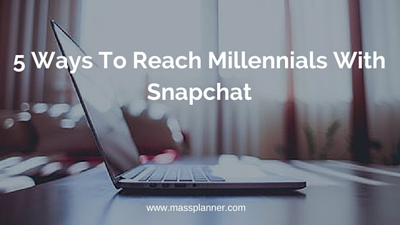 5 Ways To Reach Millennials With Snapchat
