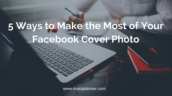 5 Ways to Make the Most of Your Facebook Cover Photo