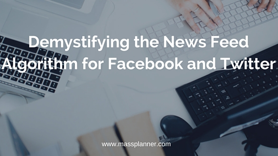 Demystifying the News Feed Algorithm for Facebook and Twitter