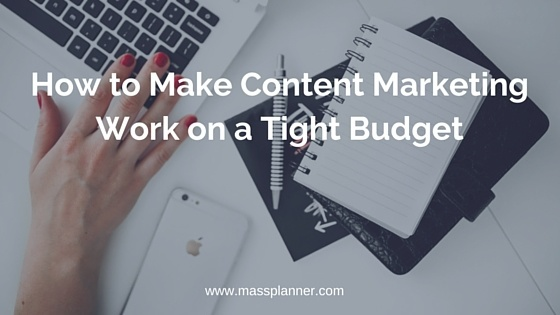 How to Make Content Marketing Work on a Tight Budget