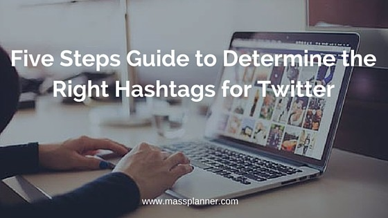 Five Steps Guide to Determine the Right Hashtags for Twitter
