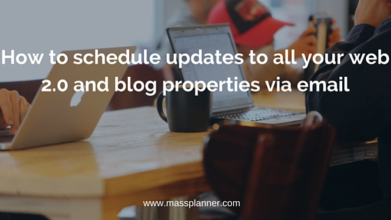 How to schedule updates to all your web 2 and blog properties via email