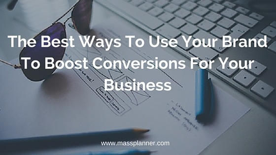 The Best Ways To Use Your Brand To Boost Conversions For Your Business (1)