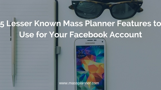 5 Lesser Known Mass Planner Features to Use for Your Facebook Account