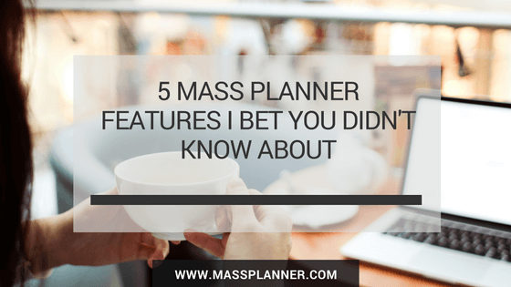 5 Mass Planner Features I Bet You Didnt Know About