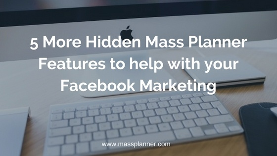 5 More Hidden Mass Planner Features to help with your Facebook Marketing