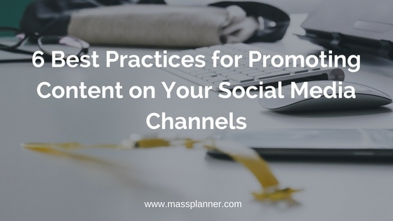 6 Best Practices for Promoting Content on Your Social Media Channels