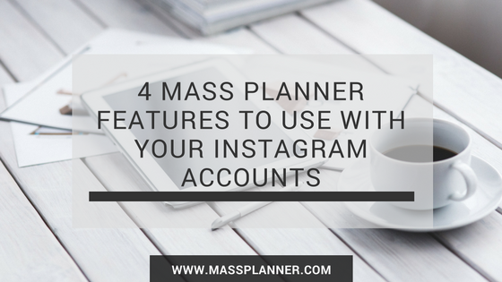 4-mass-planner-features-to-use-with-your-instagram-accounts