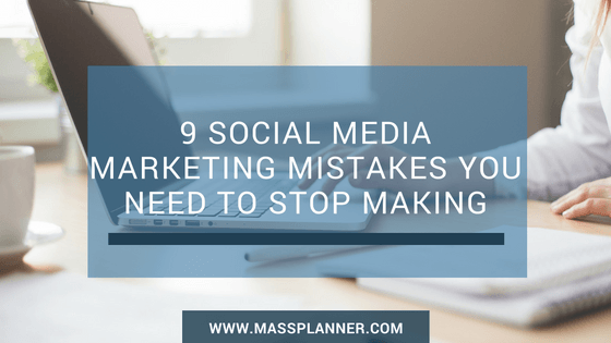 9-social-media-marketing-mistakes-you-need-to-stop-making